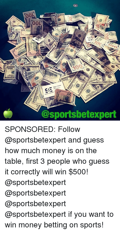 betting: O0L  Peter  @sportsbetexpert SPONSORED: Follow @sportsbetexpert and guess how much money is on the table, first 3 people who guess it correctly will win $500! @sportsbetexpert @sportsbetexpert @sportsbetexpert @sportsbetexpert if you want to win money betting on sports!