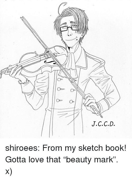 """Love, Target, and Tumblr: Oa  J.C.C.D shiroees: From my sketch book! Gotta love that""""beauty mark"""". x)"""