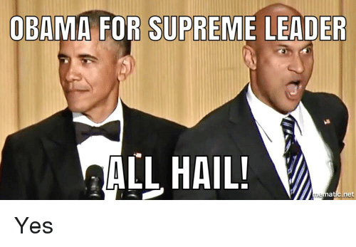 Obama, Politics, and Supreme: OBAMA FOR SUPREME LEADER  AIL HAIL!  atic net