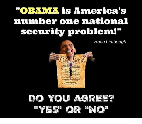 """Rush Limbaugh: """"OBAMA is America's  number one national  security problem!""""  -Rush Limbaugh  DO YOU AGREE?"""