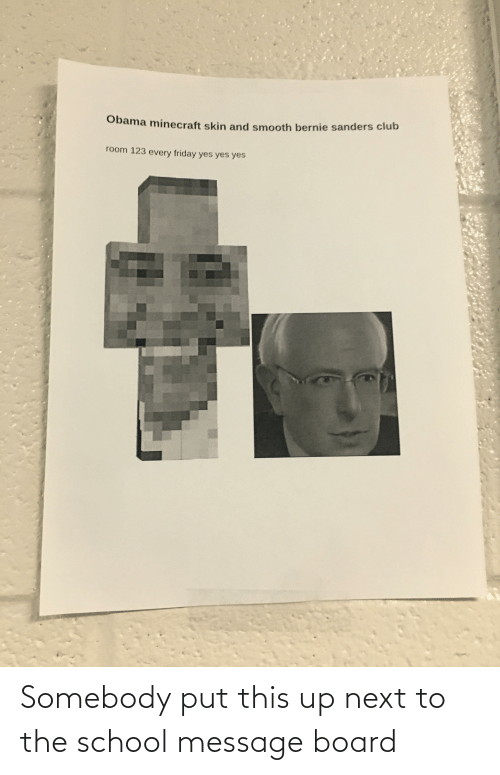 Bernie Sanders: Obama minecraft skin and smooth bernie sanders club  room 123 every friday yes yes yes Somebody put this up next to the school message board