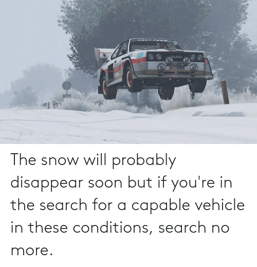 obe: OBE Y TE AM  OBEY  69ENTOLL  ATNG The snow will probably disappear soon but if you're in the search for a capable vehicle in these conditions, search no more.