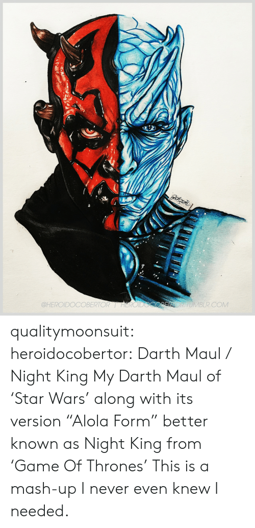 "darth: OBERTORHEROIDOCOPERORTOMBLR.COM  @HEROIDO qualitymoonsuit:  heroidocobertor:   Darth Maul / Night King My Darth Maul of 'Star Wars' along with its version ""Alola Form"" better known as Night King from 'Game Of Thrones'    This is a mash-up I never even knew I needed."