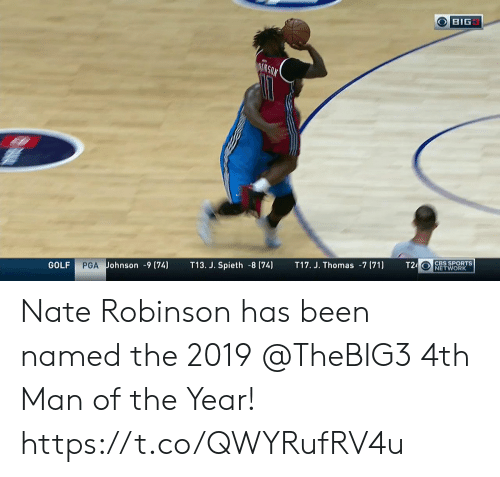 Memes, Sports, and Cbs: OBIG  AIKGON  T24 CBS SPORTS  NETWORK  T17. J. Thomas -7 (71)  T13. J. Spieth -8 (74)  PGA Johnson -9 (74)  GOLF Nate Robinson has been named the 2019 @TheBIG3 4th Man of the Year!    https://t.co/QWYRufRV4u