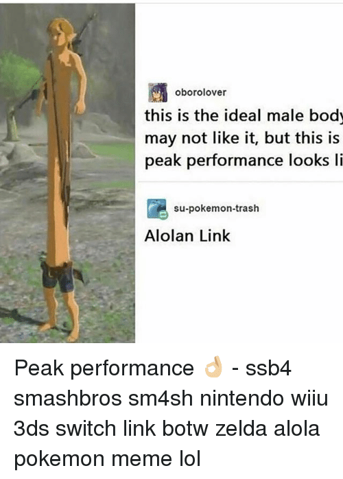 wiiu: oborolover  this is the ideal male body  may not like it, but this is  peak performance  looks li  su-pokemon-trash  Alolan Link Peak performance 👌🏼 - ssb4 smashbros sm4sh nintendo wiiu 3ds switch link botw zelda alola pokemon meme lol