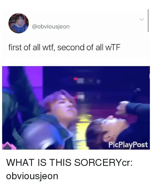 what is this sorcery: @obviousjeon  first of all wtf, second of all wTF  PicPlayPost WHAT IS THIS SORCERYcr: obviousjeon