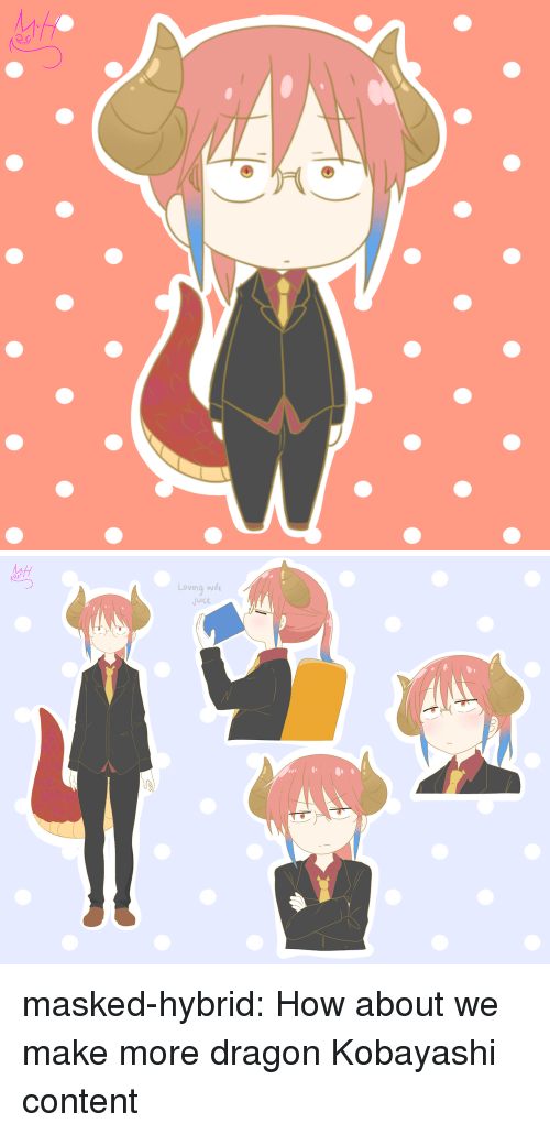 Juice, Target, and Tumblr: oc  0   ac  Loving wife  Juice masked-hybrid:  How about we make more dragon Kobayashi content