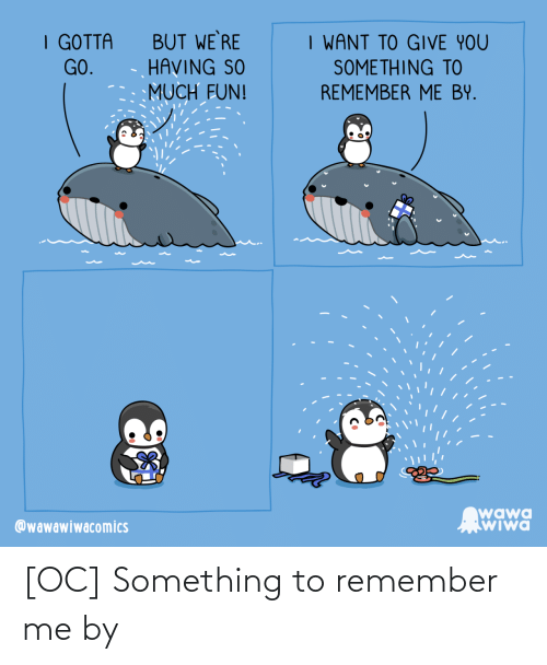 Me: [OC] Something to remember me by