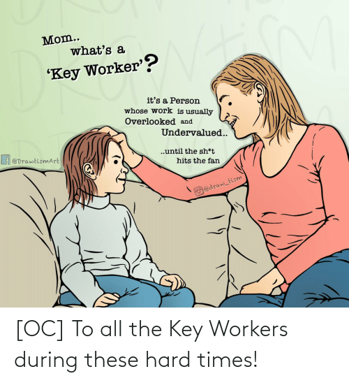 the key: [OC] To all the Key Workers during these hard times!