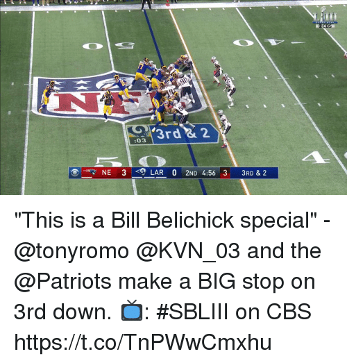 "Bill Belichick: OCBS  ""3rd& 2  03  NE 3LAR 0 2ND 4:56 3 3RD & 2 ""This is a Bill Belichick special"" - @tonyromo  @KVN_03 and the @Patriots make a BIG stop on 3rd down.  📺: #SBLIII on CBS https://t.co/TnPWwCmxhu"