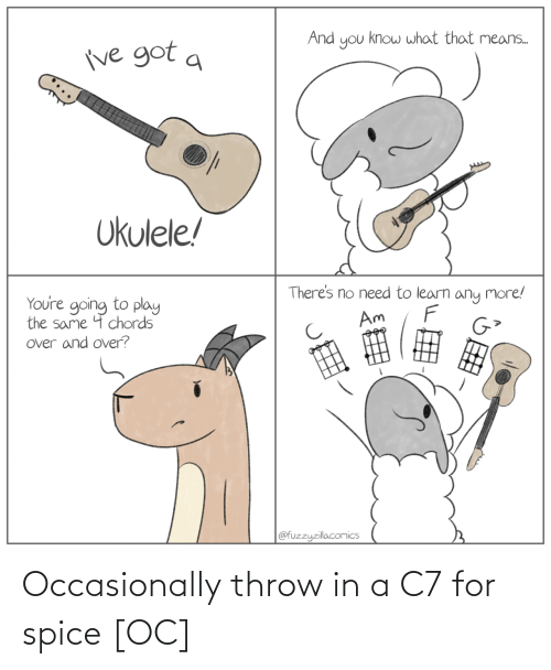 occasionally: Occasionally throw in a C7 for spice [OC]
