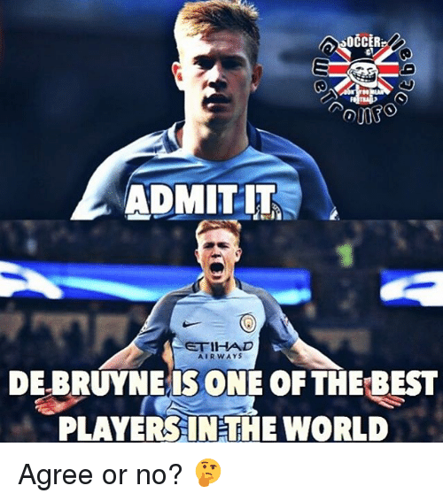 De Bruyne: OCCER  ADMIT IT  ETIHAD  AIRWAYS  DE BRUYNE IS ONE OF THE BEST  PLAYERSINTHE WORLD Agree or no? 🤔