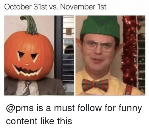 Funny, Dank Memes, and Content: October 31st vs. November 1st @pms is a must follow for funny content like this