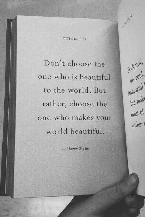 Beautiful, Harry Styles, and World: OCTOBER 9  Don't choose the  one who is beautiful  to the world. But  rather, choose the  put  most of  one who makes your  within t  world beautiful.  Harry Styles