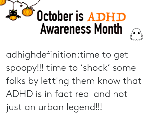 Awareness: October is ADHD  Awareness Month adhighdefinition:time to get spoopy!!! time to 'shock' some folks by letting them know that ADHD is in fact real and not just an urban legend!!!