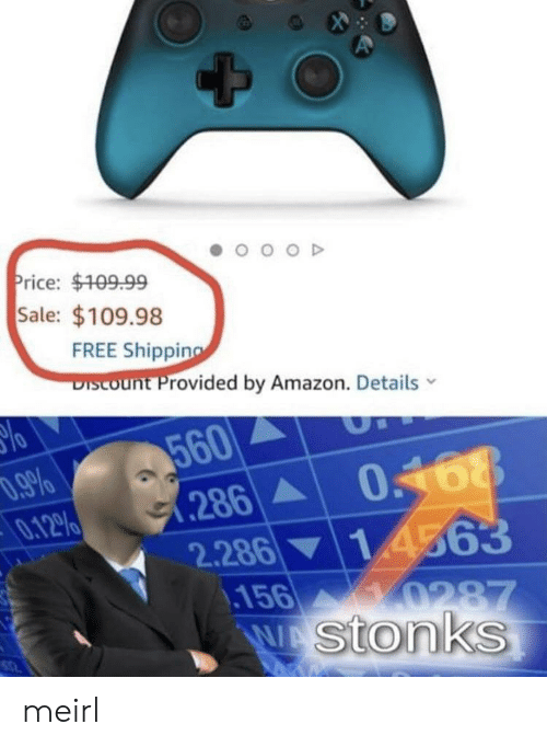 Amazon, Free, and MeIRL: OD  Price: $109.99  Sale: $109.98  FREE Shipping  DIscount Provided by Amazon. Details  560  286  2.286  .156  WAStonks  D.9%  ΜΡΟ  0168  14563  0287 meirl