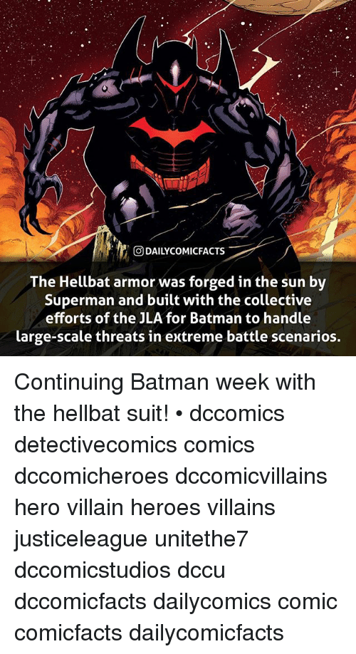 armored: ODAILYCOMIC  FACTS  The Hellbat armor was forged in the sun by  Superman and built with the collective  efforts of the JLA for Batman to handle  large-scale threats in extreme battle scenarios. Continuing Batman week with the hellbat suit! • dccomics detectivecomics comics dccomicheroes dccomicvillains hero villain heroes villains justiceleague unitethe7 dccomicstudios dccu dccomicfacts dailycomics comic comicfacts dailycomicfacts