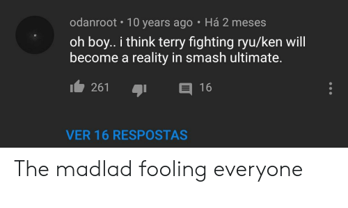 Smash Ultimate: odanroot 10 years ago Há 2 meses  oh boy.. i think terry fighting ryu/ken will  become a reality in smash ultimate.  261  16  VER 16 RESPOSTAS The madlad fooling everyone