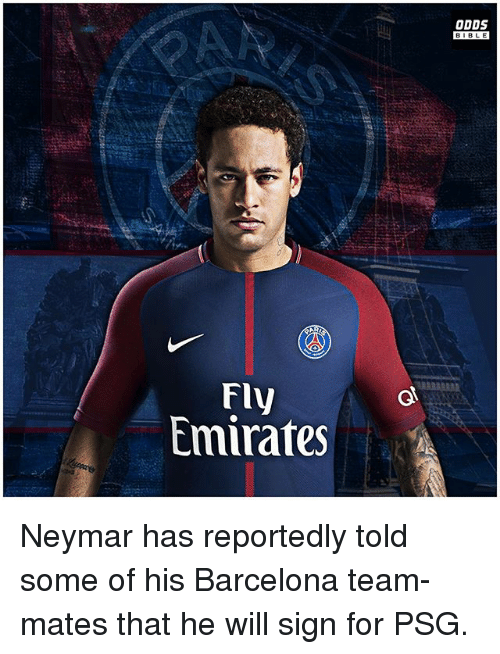 Bibled: ODDS  BIBLE  BIBL E  Fly  Emirates Neymar has reportedly told some of his Barcelona team-mates that he will sign for PSG.