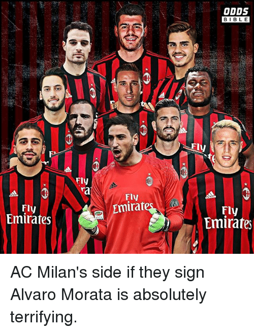 Bibled: ODDS  BIBLE  BIBL E  Fly  ra  Fly  Emirat  Fly  Emirates  Fly  Emirater AC Milan's side if they sign Alvaro Morata is absolutely terrifying.