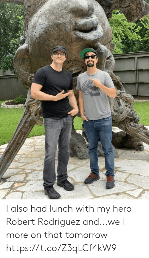 rodriguez: ODO I also had lunch with my hero Robert Rodriguez and...well more on that tomorrow https://t.co/Z3qLCf4kW9