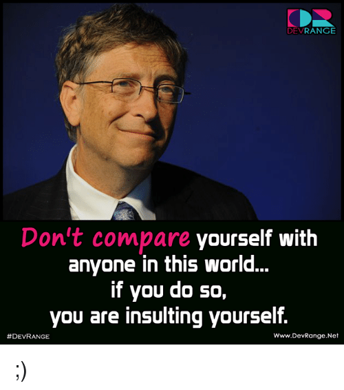 Odr: ODR  DEV  RANGE  Don't compare yourself with  anyone in this world...  If you do so,  you are insulting yourself.  Www.DevRange Net  ;)