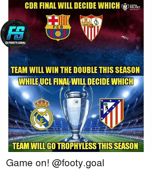 Odr: ODR FINAL WILL DECIDE WHICH  eder  FCB  OFOOTY.GOAL  TEAM WILL WIN THE DOUBLE THIS SEASON  WHILE UCL FINAL WILL DECIDE WHICH  ES CLUB  TEAM WILL GO TROPHYLESS THIS SEASON Game on! @footy.goal