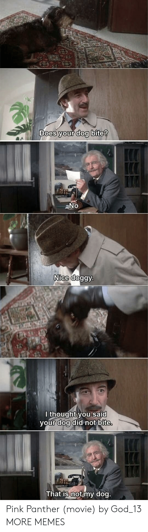 doa: oes your dog bite  Nice dog  lthought you said  vour doa did not bite  That is not my dog Pink Panther (movie) by God_13 MORE MEMES
