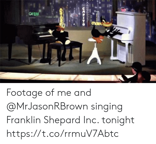 Franklin: OF EN Footage of me and @MrJasonRBrown singing  Franklin Shepard Inc. tonight https://t.co/rrmuV7Abtc
