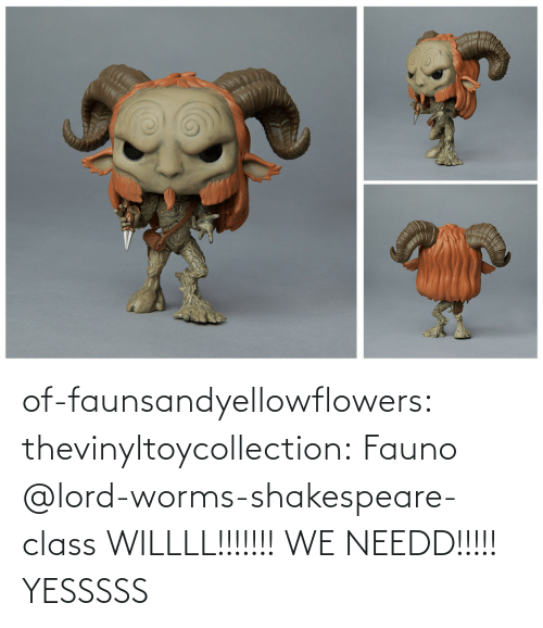 Shakespeare, Tumblr, and Blog: of-faunsandyellowflowers:  thevinyltoycollection:  Fauno   @lord-worms-shakespeare-class  WILLLL!!!!!!! WE NEEDD!!!!!   YESSSSS