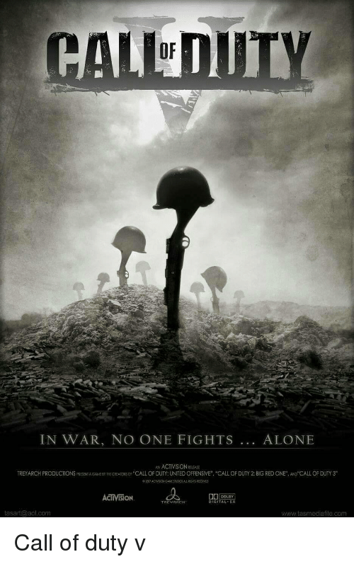 """activision: OF  IN WAR, NO ONE FIGHTS... ALONE  AN ACTIVISION RELEASE  TREYARCH PRODUCTIONS PRESENT A GAME BY THE CREATORS OF """"CALL OF DUTY: UNITED OFFENSIVE"""" """"CALL OF DUTY 2: BIG RED ONE"""", AND CALL OF DUTY 3""""  ©20 yACT SON GAME SudOS ALL ROOS RESERVED  ACTIVISİON  DOLBY  TREYARCH  DIGITAL EX  tasart@aol.com  www.tasmediafile.com Call of duty v"""