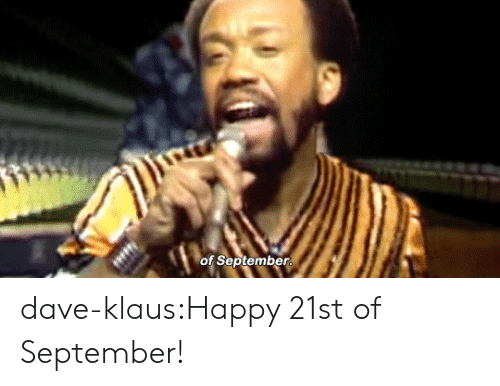 Tumblr, Blog, and Happy: of September dave-klaus:Happy 21st of September!