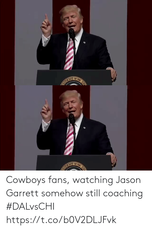 Dallas Cowboys: OF THE  UN  SIDENT   OF THE  UN  OSIDENT Cowboys fans, watching Jason Garrett somehow still coaching #DALvsCHI https://t.co/b0V2DLJFvk