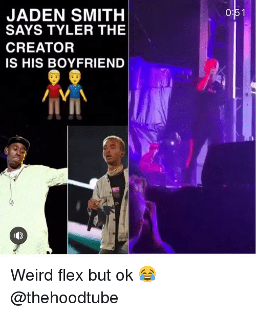 Flexing, Jaden Smith, and Memes: oF1  JADEN SMITH  SAYS TYLER THE  CREATOR  IS HIS BOYFRIEND  IT II  (4 Weird flex but ok 😂 @thehoodtube