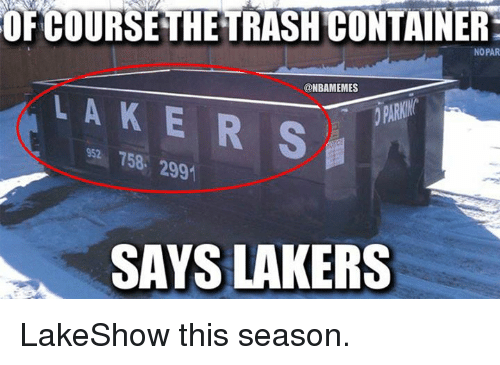 ofcourse: OFCOURSE THETRASH CONTAINER  NO PAR  @NBAMEMES  LAKERS  PARKIN  52 758 299  SAYS LAKERS LakeShow this season.
