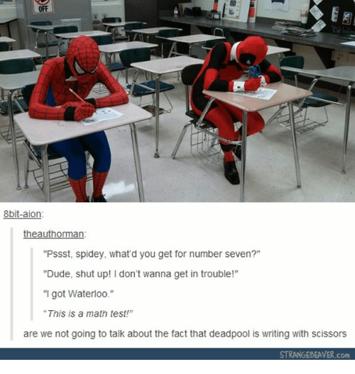 """Dude, Shut Up, and Deadpool: OFF  8bit-aion  theauthorman  """"Pssst, spidey, what'd you get for number seven?""""  """"Dude, shut up! I don't wanna get in trouble!""""  """"I got Waterloo.""""  This is a math test!  are we not going to talk about the fact that deadpool is writing with scissors  STRANGEBEAVER.com"""