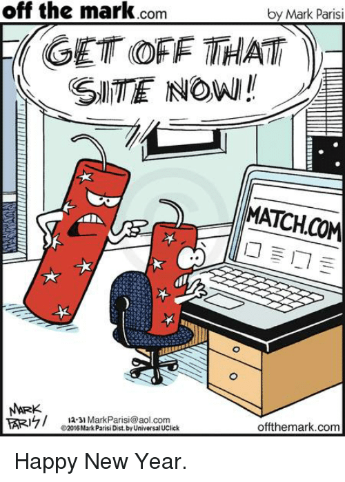 Match Com: off the mark  by Mark Parisi  Com  GET OFF THAT Y-  NOW!  MATCH,COM  NARK  12-31 Mark Parisi@aol.com  offthemark.com  2016MarkParisi Dist by Universal UClick Happy New Year.