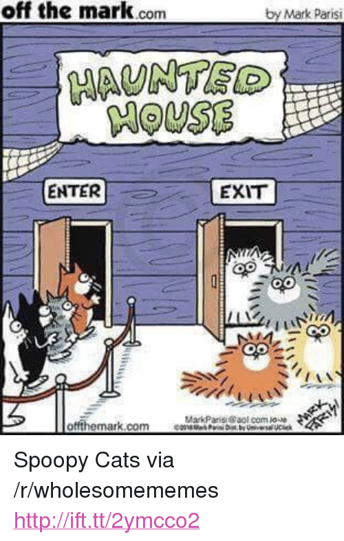 """aol.com: off the mark.conm  by Mark Parisi  MAUNTE  HOUSE  ENTER  EXIT  otfthemark.com  MarkParisi @aol com P0-ゆ <p>Spoopy Cats via /r/wholesomememes <a href=""""http://ift.tt/2ymcco2"""">http://ift.tt/2ymcco2</a></p>"""