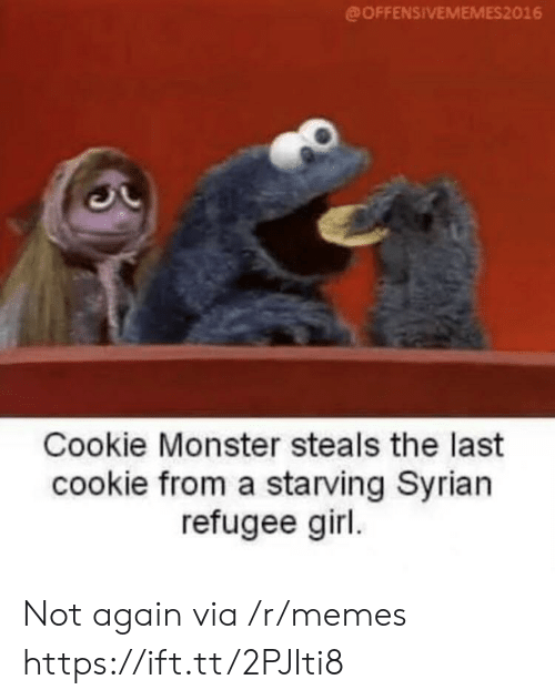 Syrian: @OFFENSIVEMEMES2016  Cookie Monster steals the last  cookie from a starving Syrian  refugee girl Not again via /r/memes https://ift.tt/2PJIti8