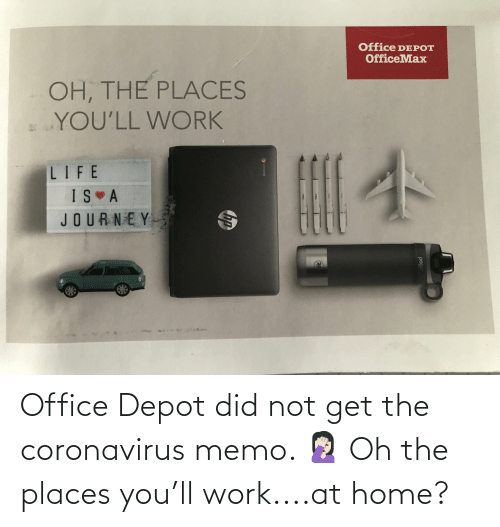 Depot: Office Depot did not get the coronavirus memo. 🤦🏻♀️ Oh the places you'll work....at home?