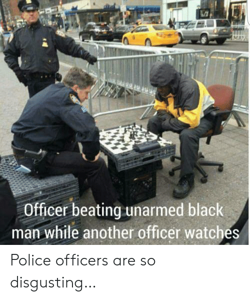 Police, Black, and Watches: Officer beating unarmed black  man while another officer watches Police officers are so disgusting…