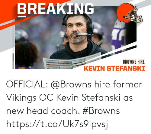 coach: OFFICIAL: @Browns hire former Vikings OC Kevin Stefanski as new head coach. #Browns https://t.co/Uk7s9lpvsj