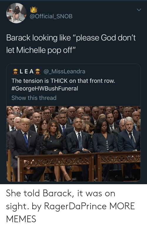 "Front Row: @Official_SNOB  Barack looking like ""please God don't  let Michelle pop off""  蚩L E A蚩@一MissLeandra  The tension is THICK on that front row  #GeorgeHWBushFuneral  Show this thread She told Barack, it was on sight. by RagerDaPrince MORE MEMES"