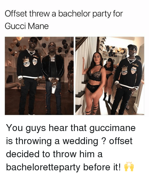 Heared: Offset threw a bachelor party for  Gucci Mane You guys hear that guccimane is throwing a wedding ? offset decided to throw him a bacheloretteparty before it! 🙌