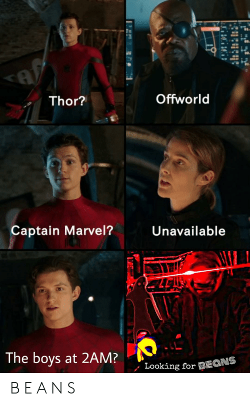 captain marvel: Offworld  Thor?  Captain Marvel?  Unavailable  The boys at 2AM?  Looking for 3i B E A N S