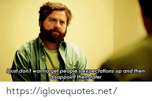 disappoint: Ofust don't wanna get people s expectations up and then  disappoint themlater https://iglovequotes.net/