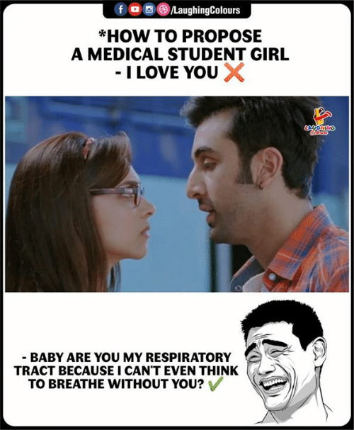respiratory: $ogeLaughingColours  *HOW TO PROPOSE  A MEDICAL STUDENT GIRL  - I LOVE YOUX  BABY ARE YOU MY RESPIRATORY  TRACT BECAUSEI CAN'T EVEN THINK  TO BREATHE WITHOUT YOU?