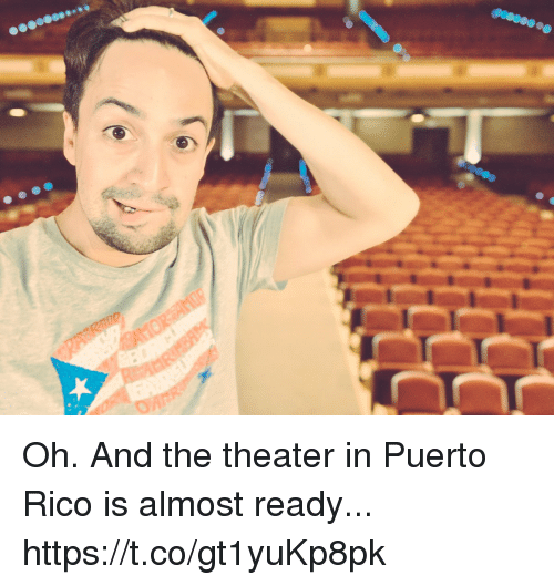 Puerto Rico: Oh. And the theater in Puerto Rico is almost ready... https://t.co/gt1yuKp8pk