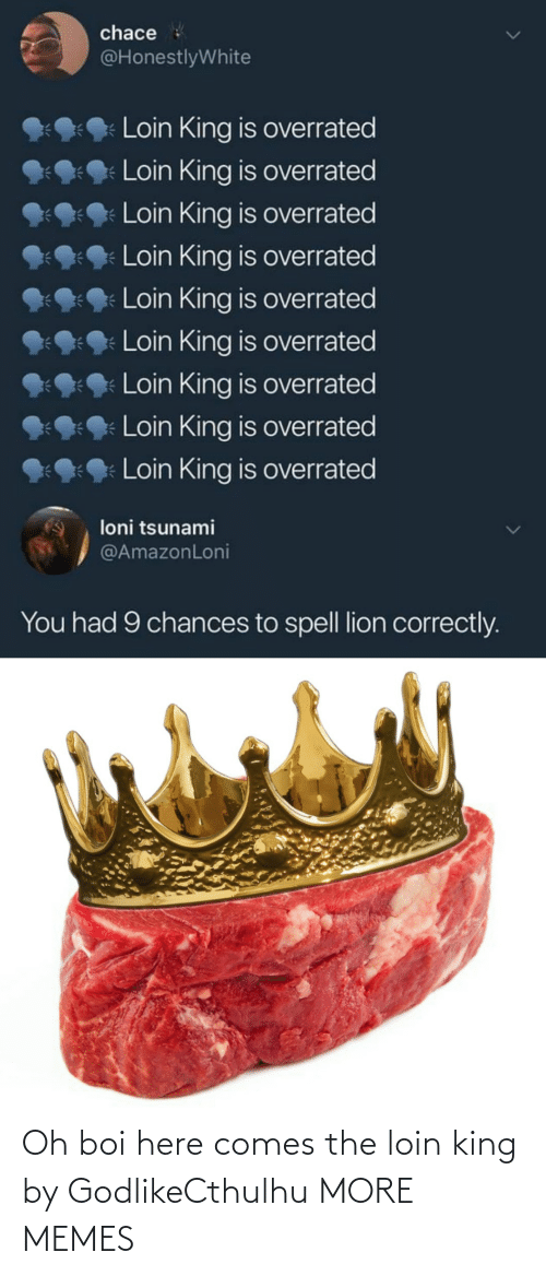 Here: Oh boi here comes the loin king by GodlikeCthulhu MORE MEMES