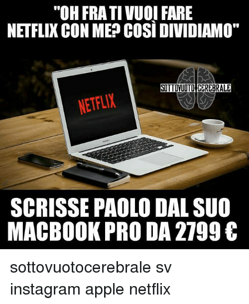 "Apple, Instagram, and MacBook Pro: ""OH FRATIVUOI FARE  NETFLIXCON MEP COSI DIVIDIAMO""  SOTTOVUDTICEREBRALE  NETFLIX  SCRISSE PAOLO DAL SUO  MACBOOK PRO DA 2799 € sottovuotocerebrale sv instagram apple netflix"